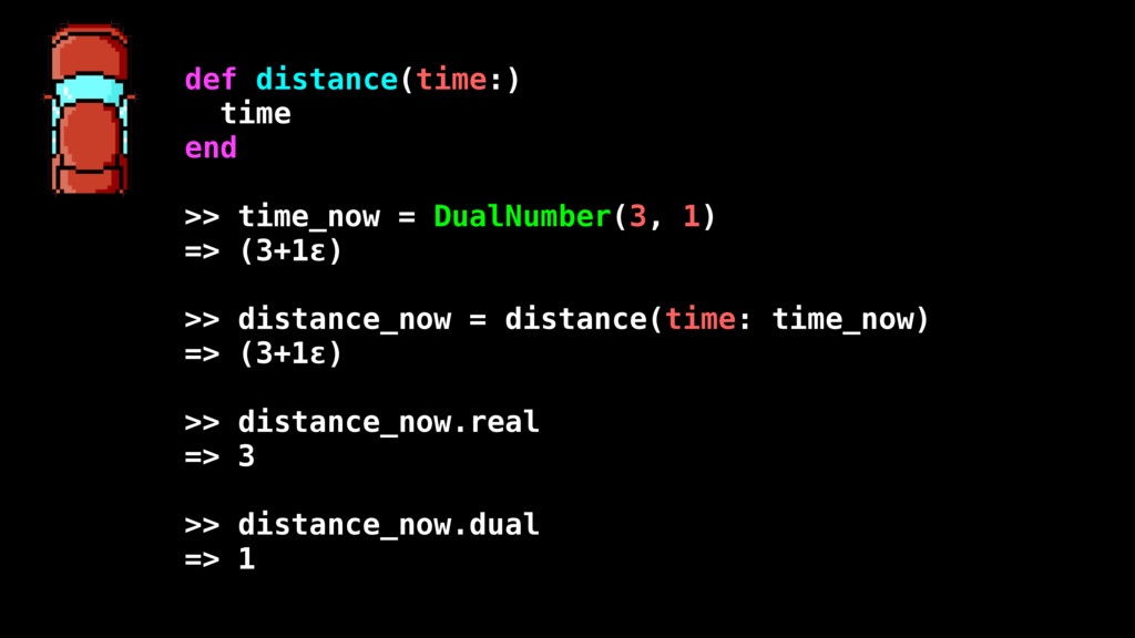 def distance(time:) time end >> time_now = Dual...