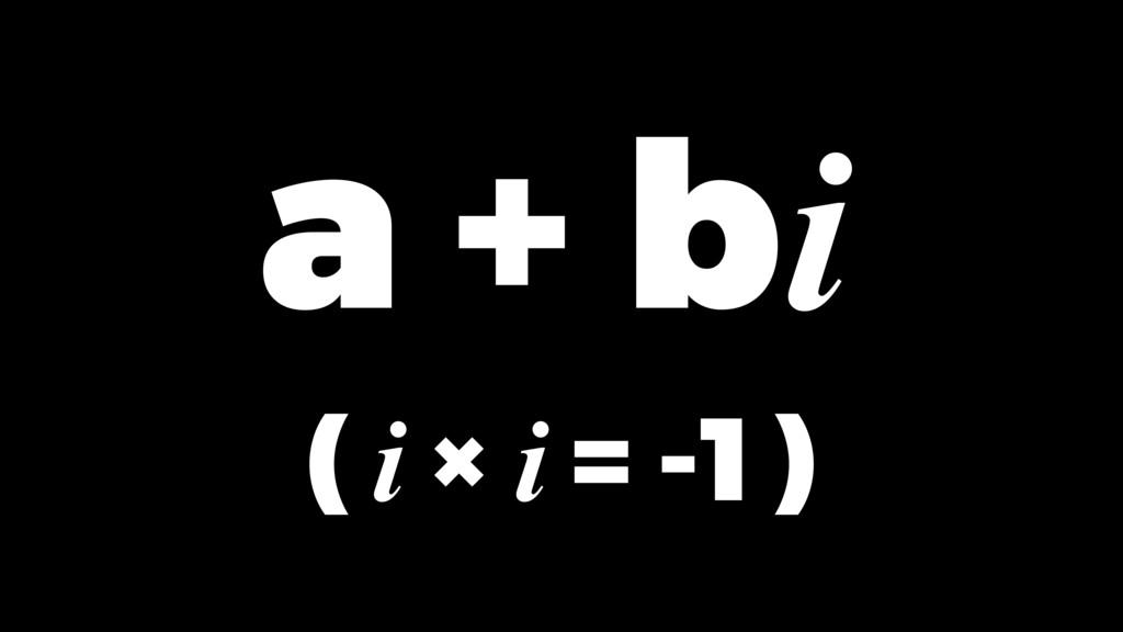 ( i × i = -1 ) a + bi