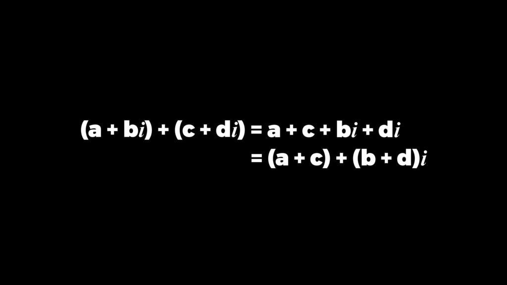 = a + c + bi + di = (a + c) + (b + d)i (a + bi)...