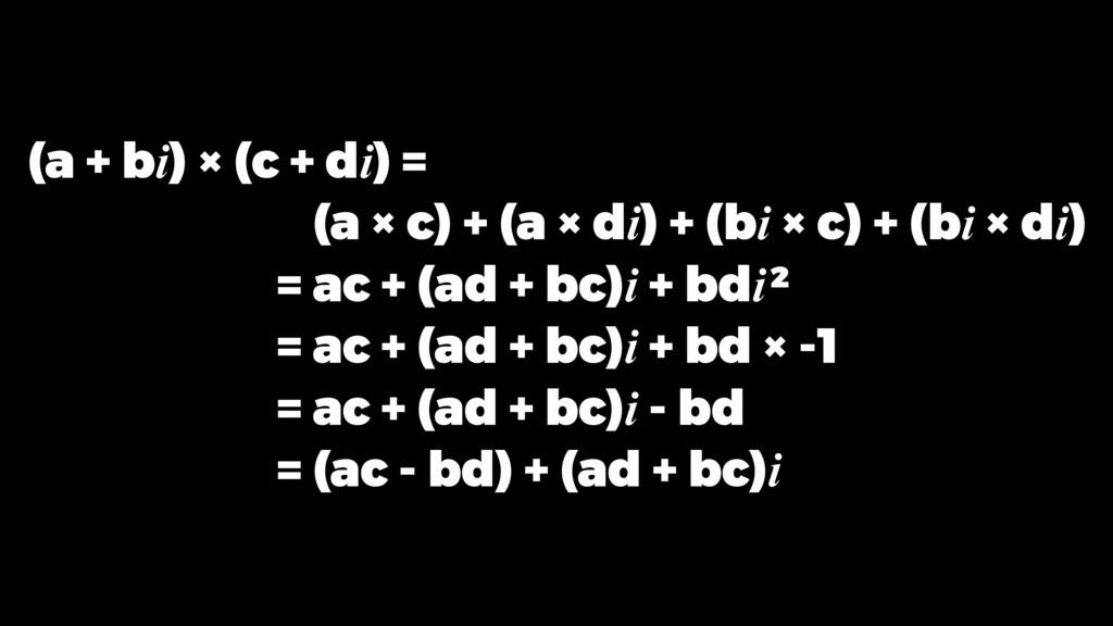 (a + bi) × (c + di) = = (a × c) + (a × di) + (b...