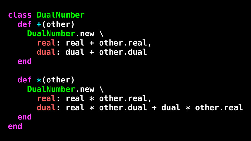class DualNumber def +(other) DualNumber.new \ ...