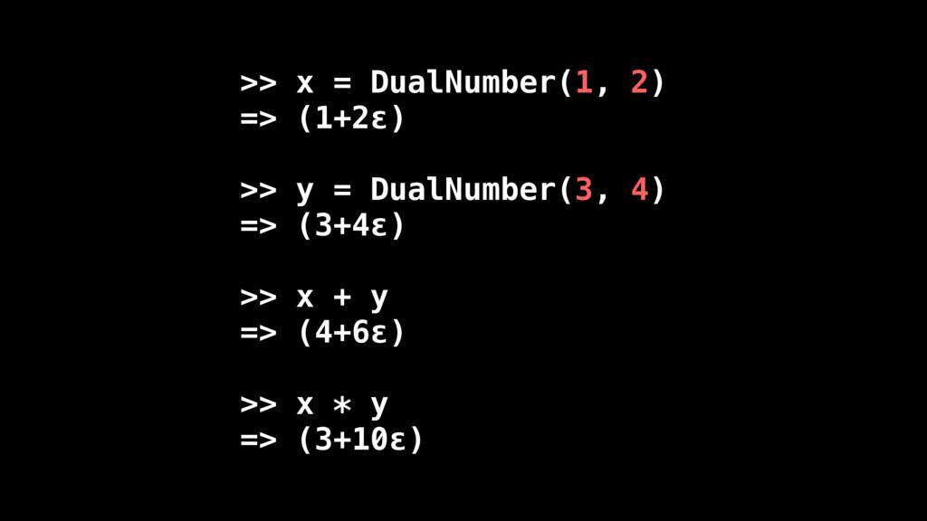 >> x = DualNumber(1, 2) => (1+2ε) >> y = DualNu...