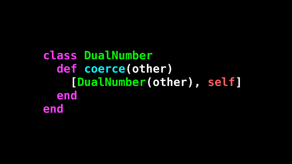 class DualNumber def coerce(other) [DualNumber(...