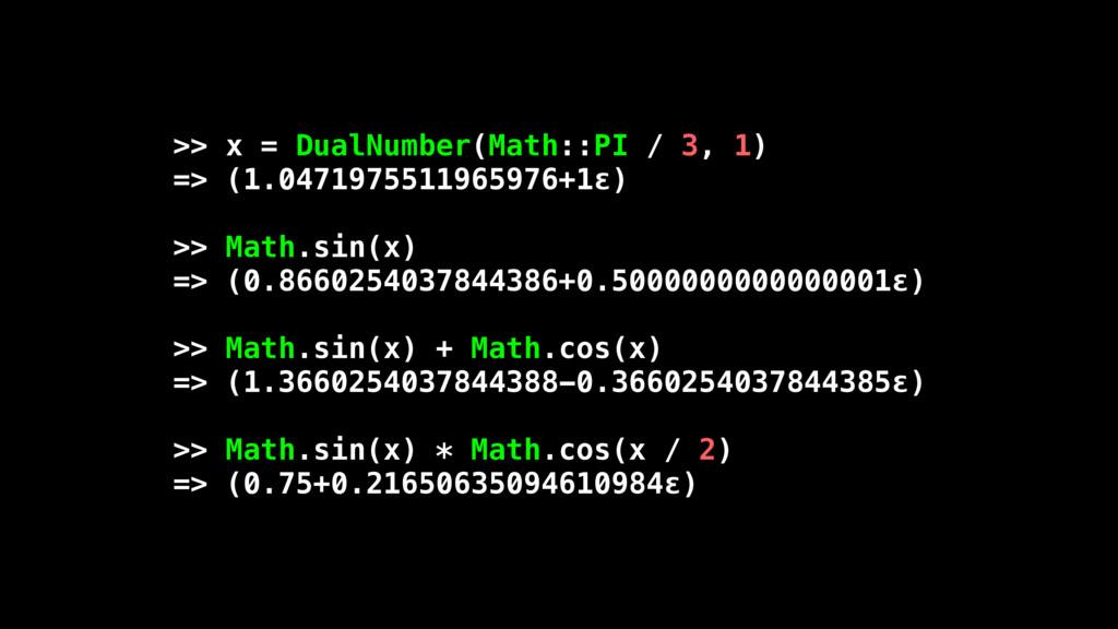 >> x = DualNumber(Math::PI / 3, 1) => (1.047197...
