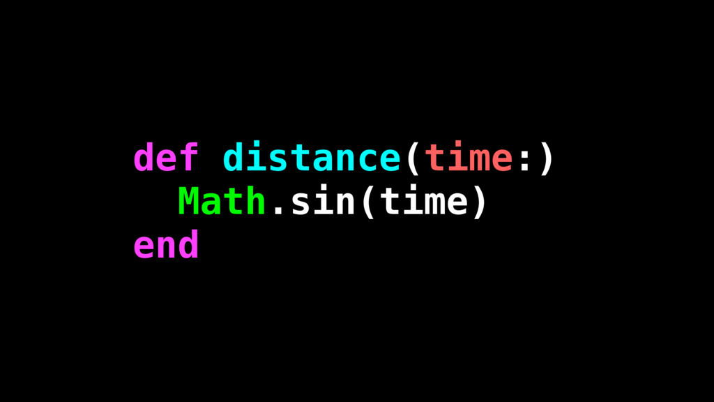 def distance(time:) Math.sin(time) end