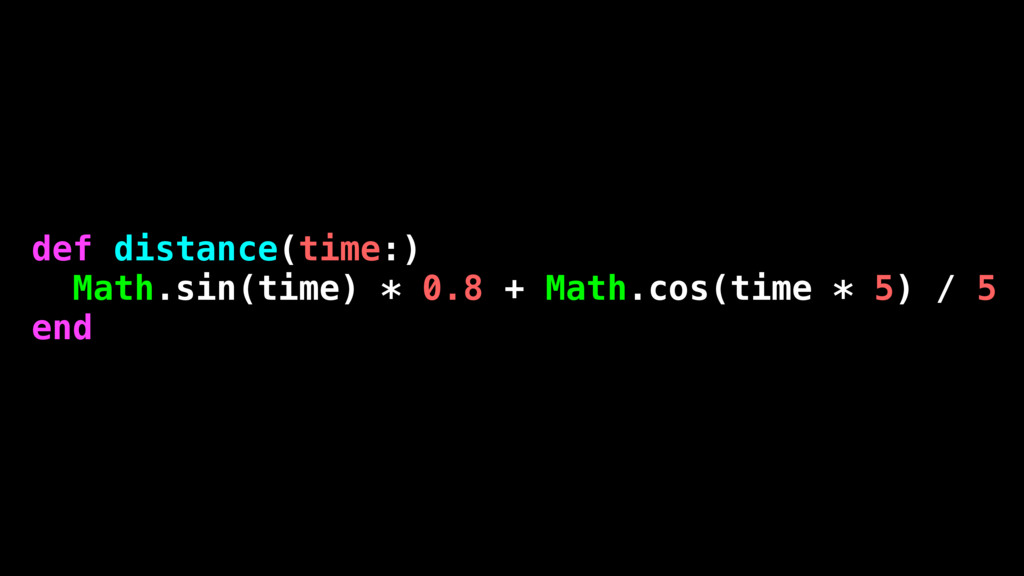 def distance(time:) Math.sin(time) * 0.8 + Math...