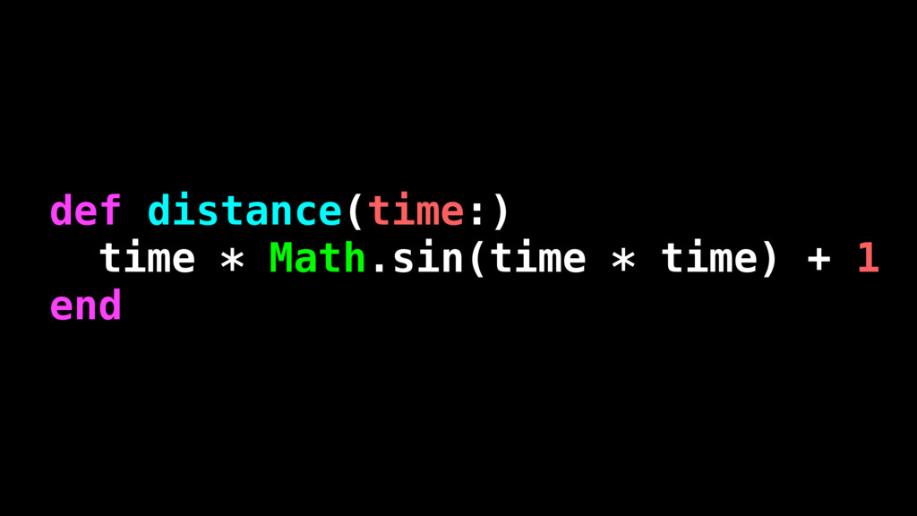 def distance(time:) time * Math.sin(time * time...