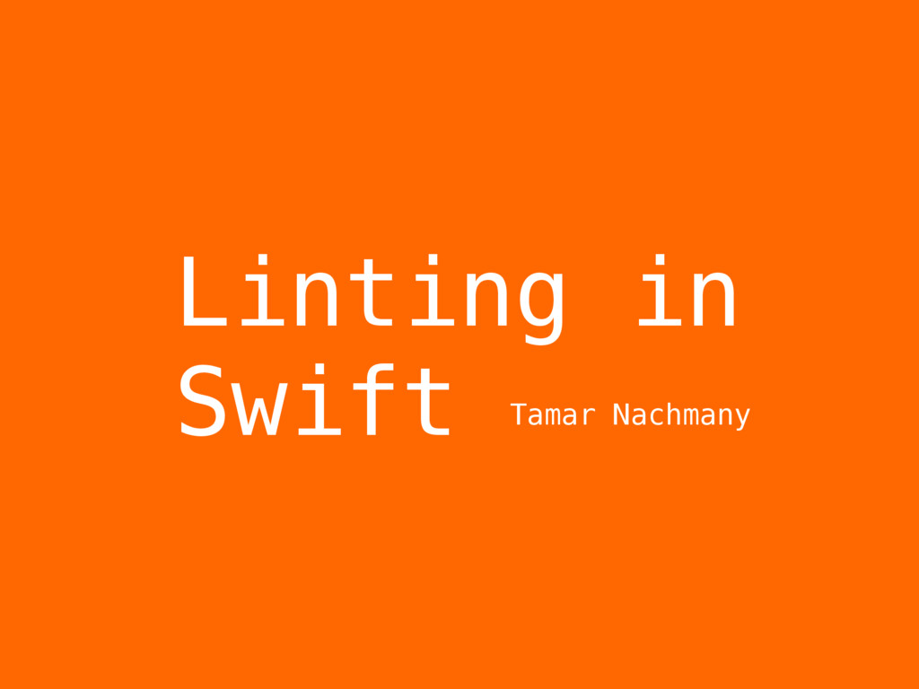Linting in Swift Tamar Nachmany
