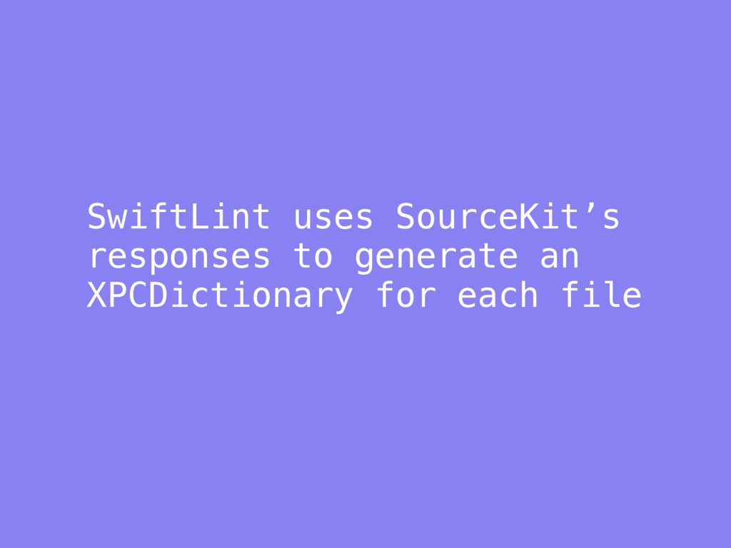 SwiftLint uses SourceKit's responses to generat...
