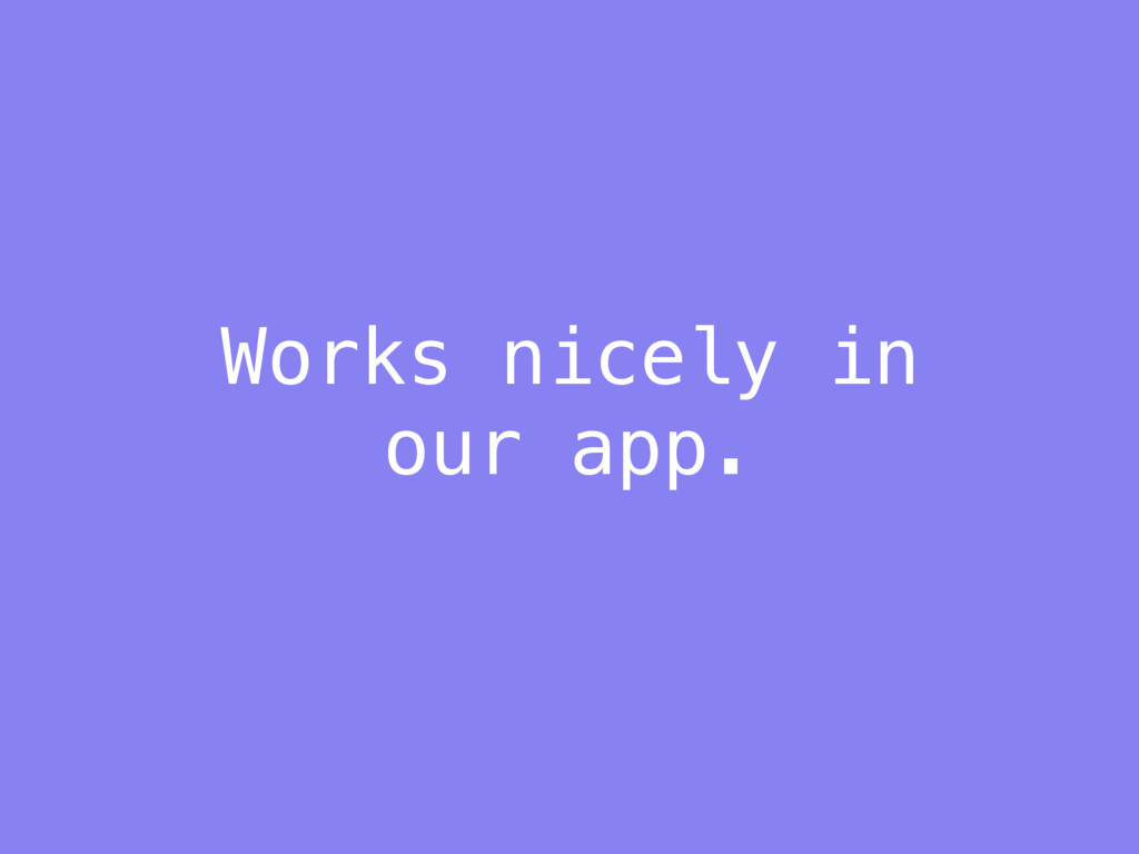 Works nicely in our app.