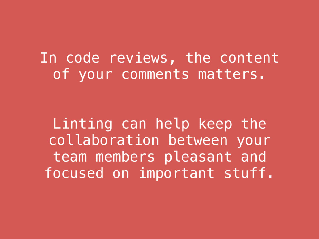 In code reviews, the content of your comments m...