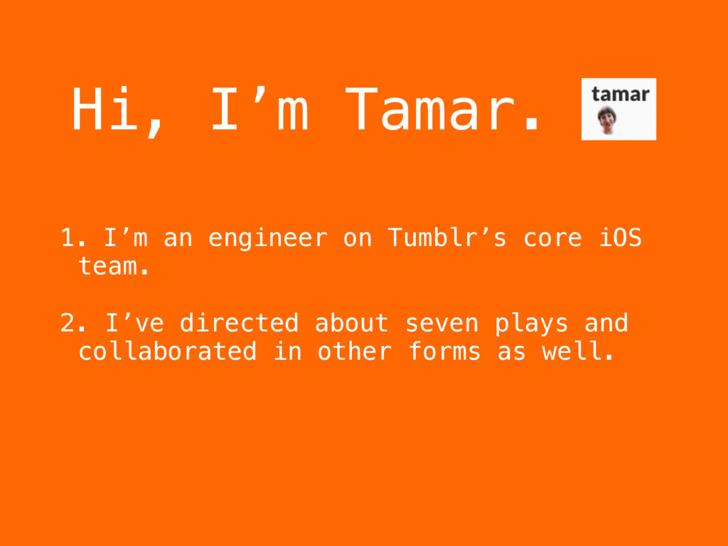 Hi, I'm Tamar. 1. I'm an engineer on Tumblr's c...