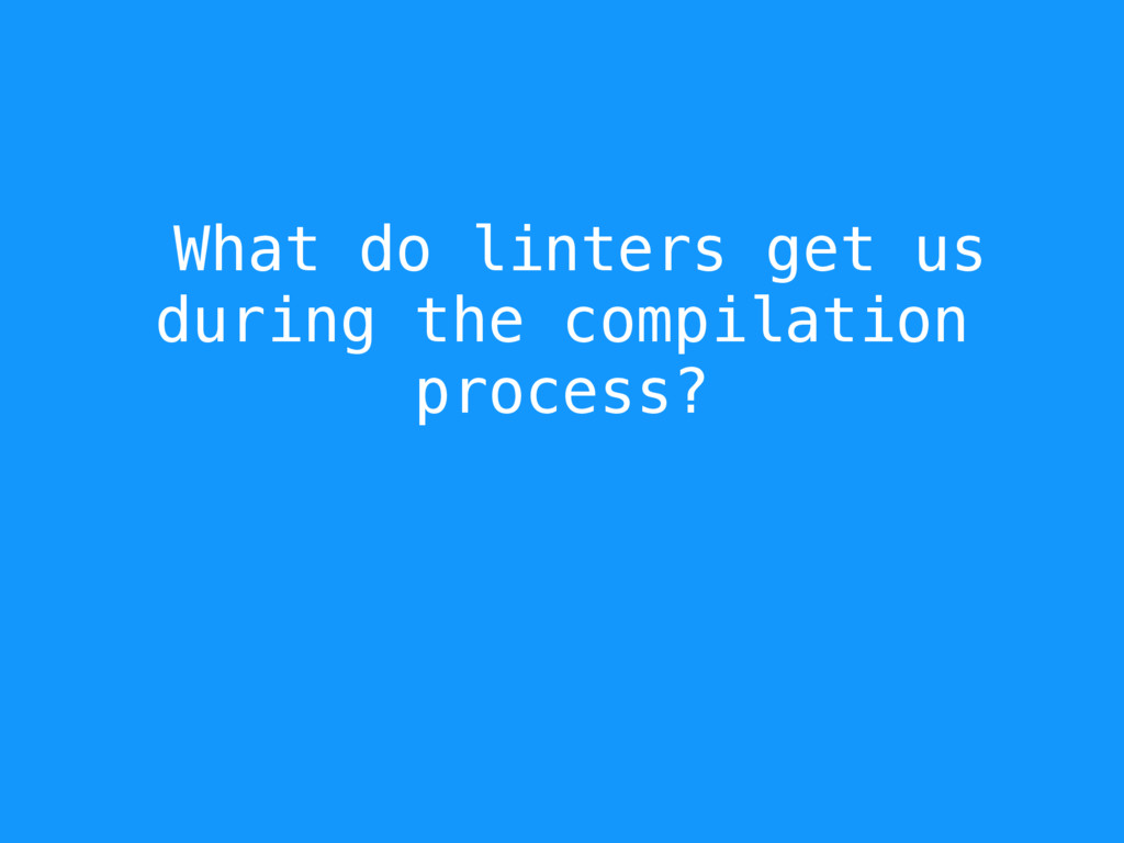 What do linters get us during the compilation p...