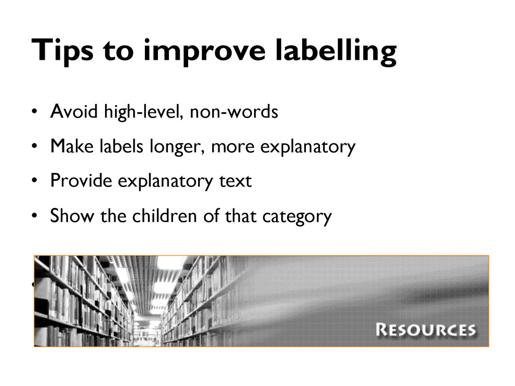 Tips to improve labelling •  Avoid high-level, ...