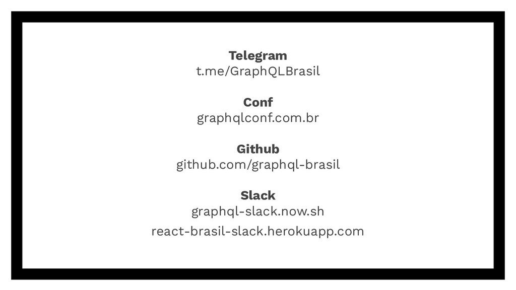Telegram t.me/GraphQLBrasil Conf graphqlconf.co...