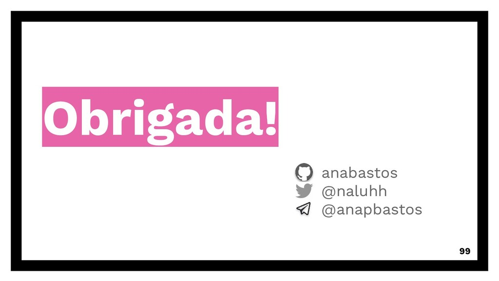 Obrigada! anabastos @naluhh @anapbastos 99
