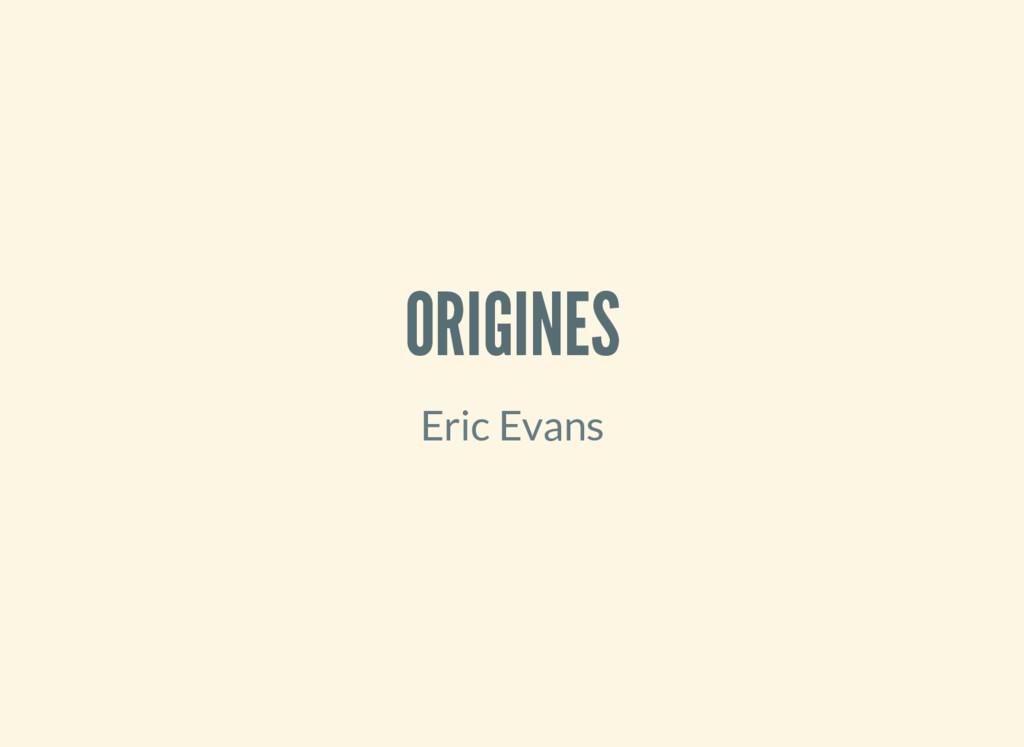 ORIGINES Eric Evans