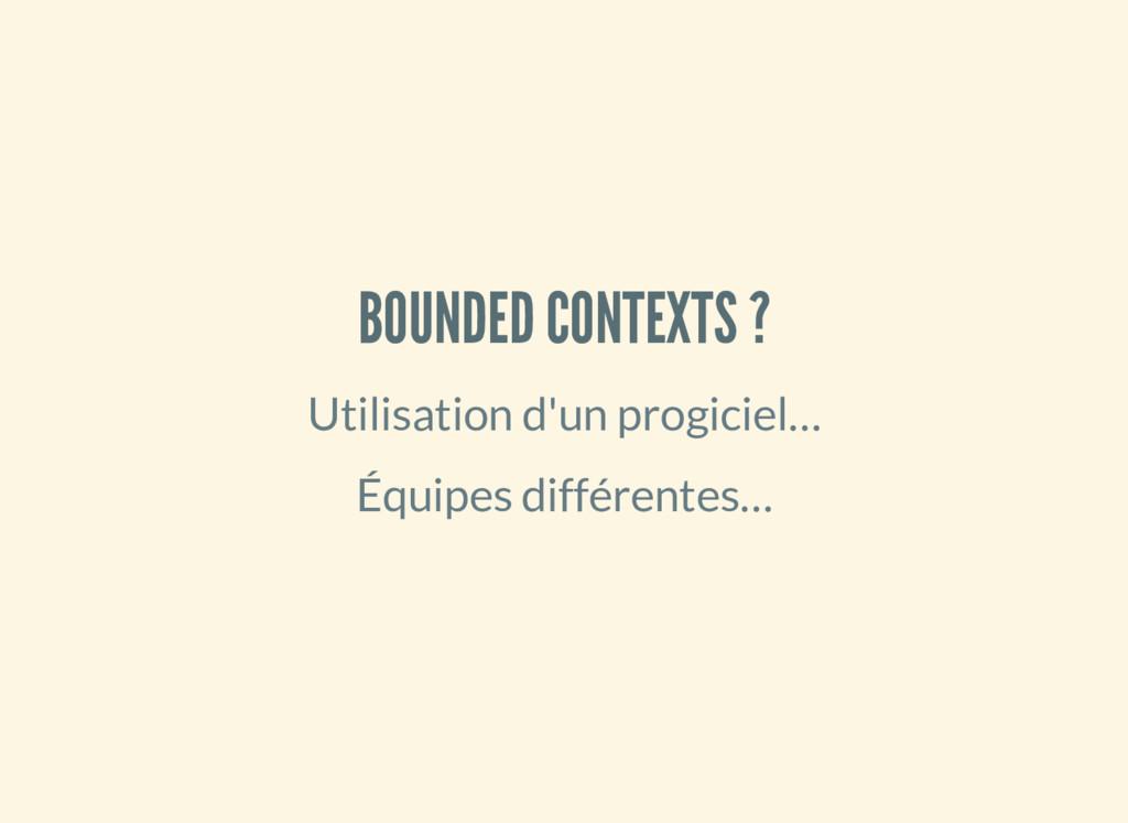 BOUNDED CONTEXTS ? Utilisation d'un progiciel… ...