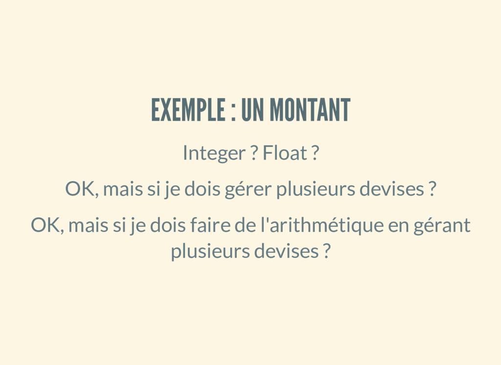 EXEMPLE : UN MONTANT Integer ? Float ? OK, mais...