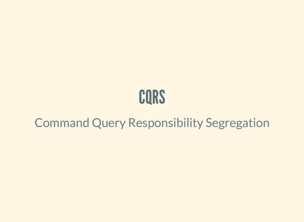 CQRS Command Query Responsibility Segregation