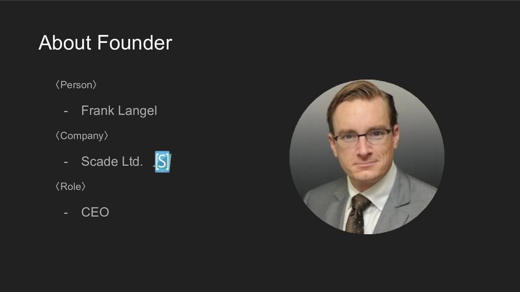 〈Person〉 - Frank Langel 〈Company〉 - Scade Ltd. ...