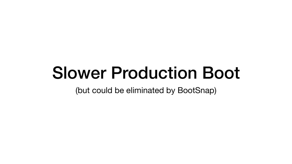 Slower Production Boot (but could be eliminated...