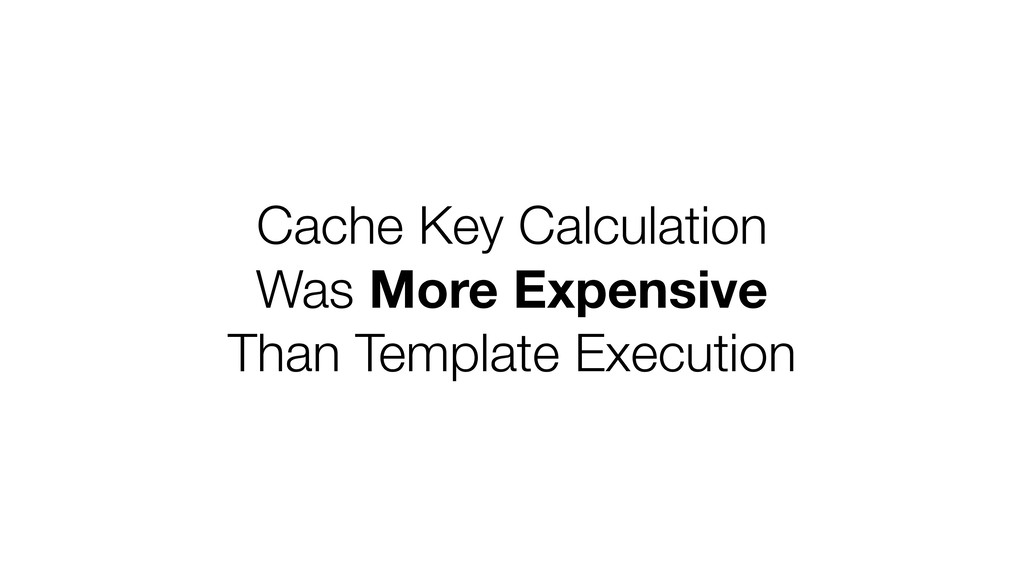 Cache Key Calculation Was More Expensive Than T...