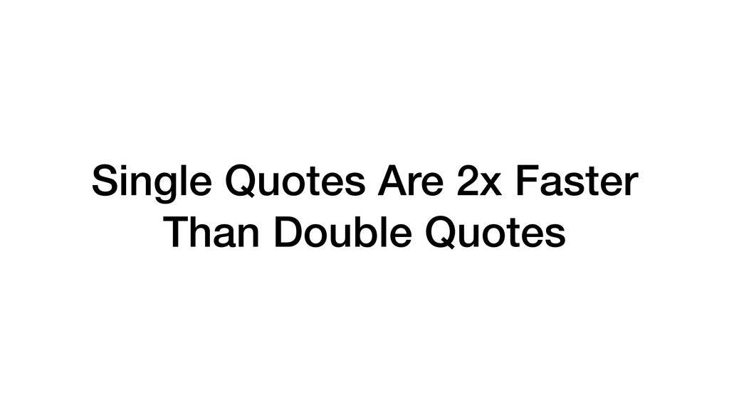 Single Quotes Are 2x Faster Than Double Quotes