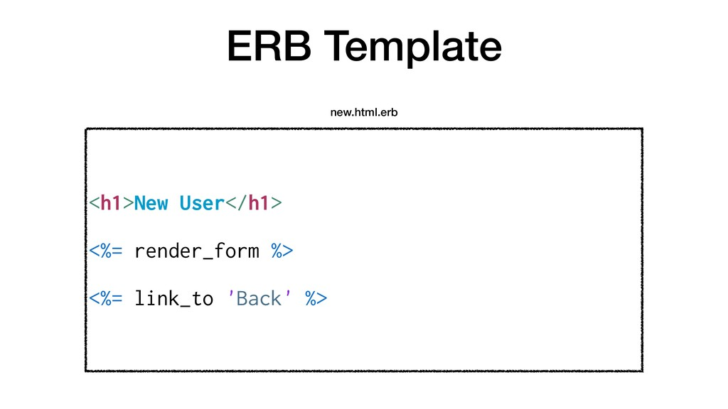 ERB Template <h1>New User</h1> <%= render_form ...