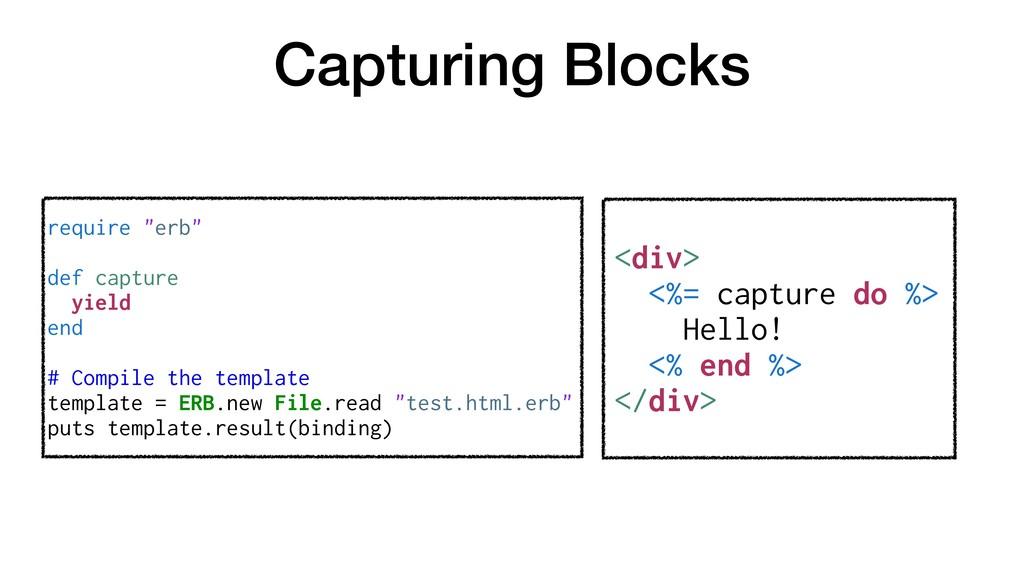 Capturing Blocks <div> <%= capture do %> Hello!...