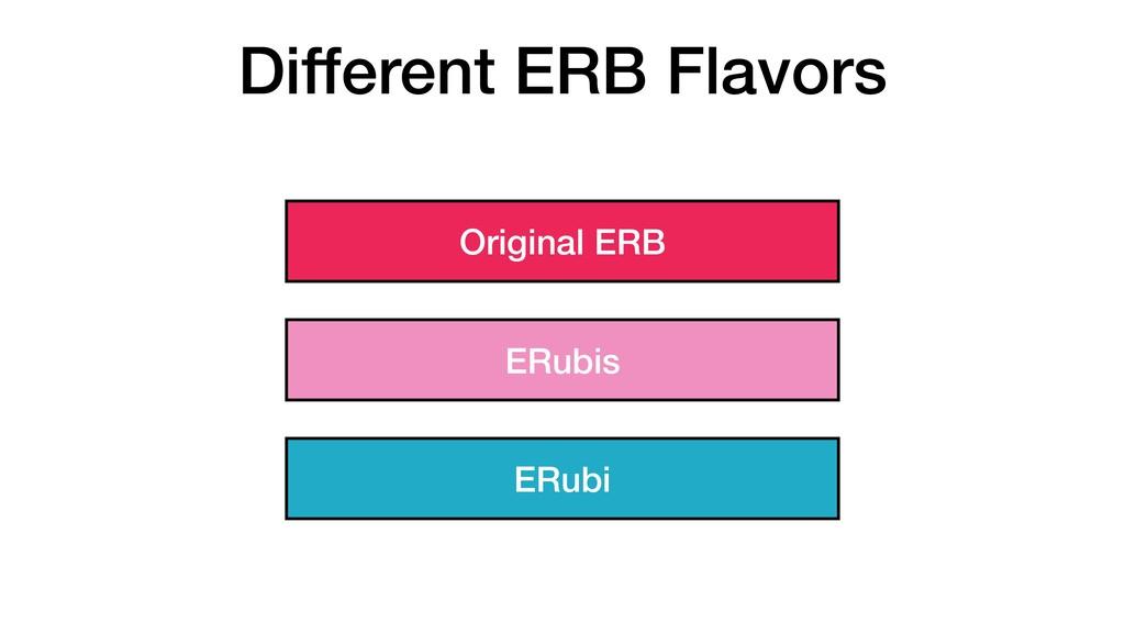 Different ERB Flavors Original ERB ERubis ERubi