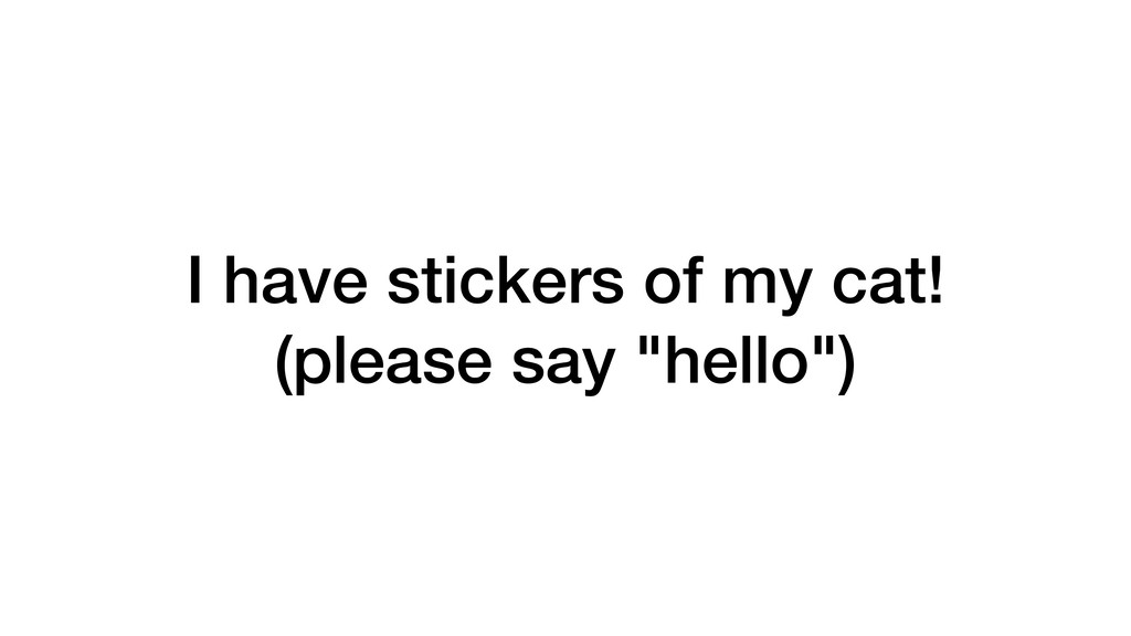 """I have stickers of my cat! (please say """"hello"""")"""