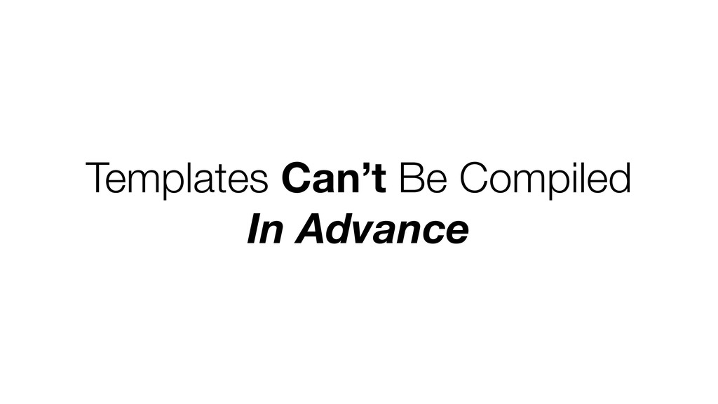 Templates Can't Be Compiled In Advance