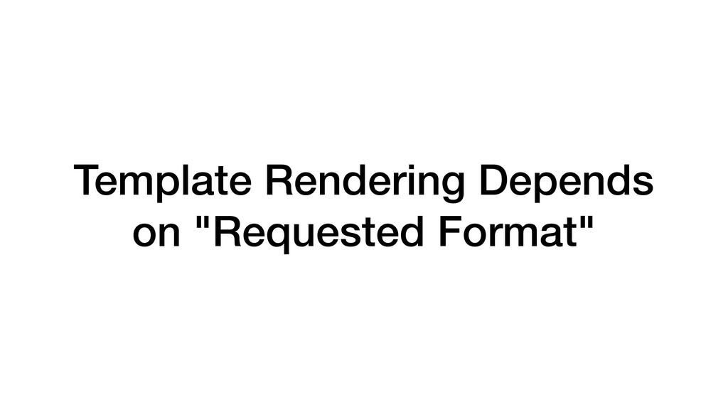 """Template Rendering Depends on """"Requested Format"""""""