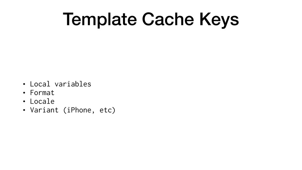 Template Cache Keys • Local variables • Format ...