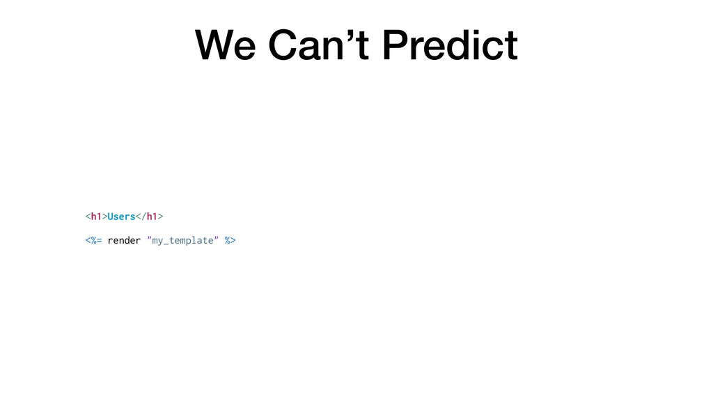 "We Can't Predict <h1>Users</h1> <%= render ""my_..."