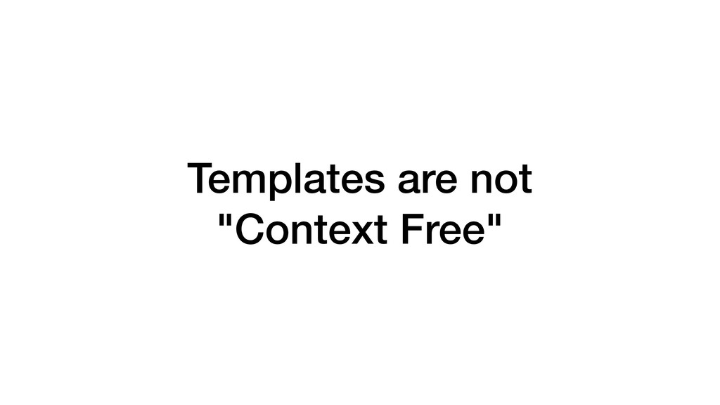 "Templates are not ""Context Free"""