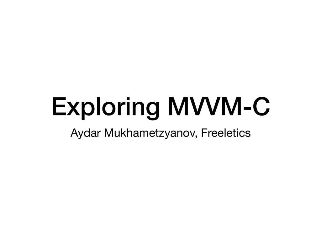 Exploring MVVM-C Aydar Mukhametzyanov, Freeleti...