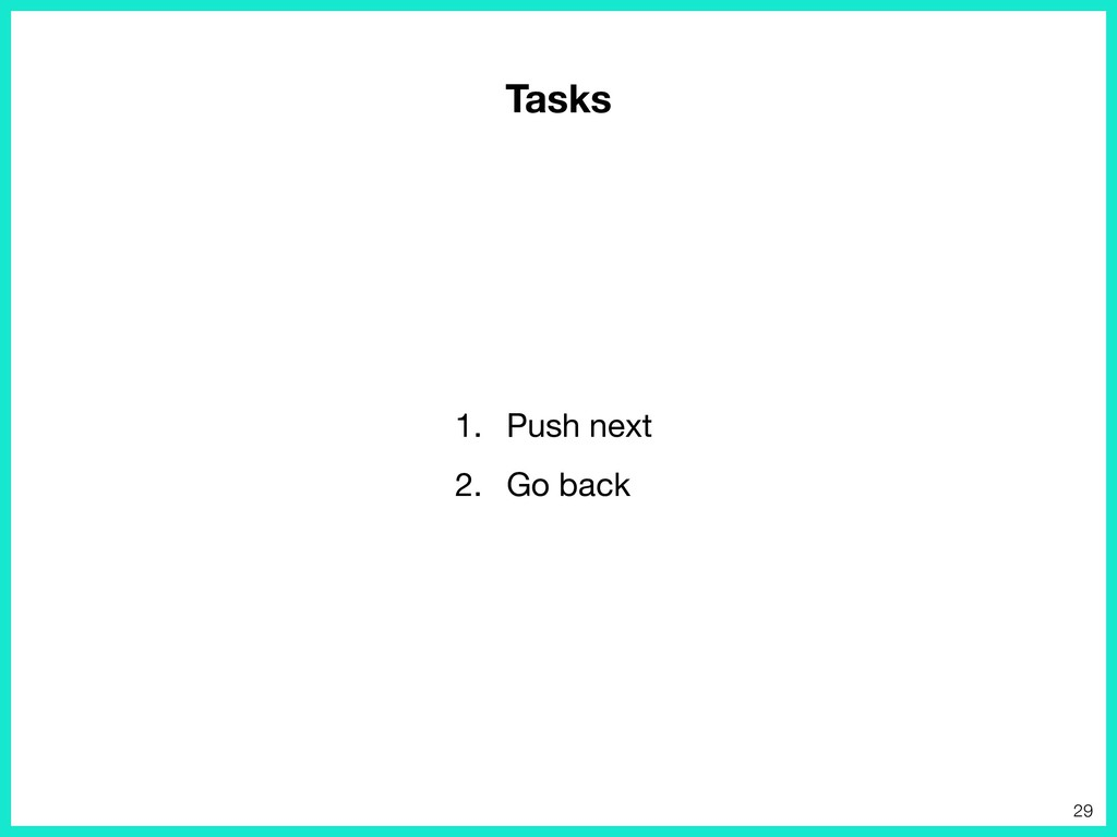 1. Push next  2. Go back 29 Tasks