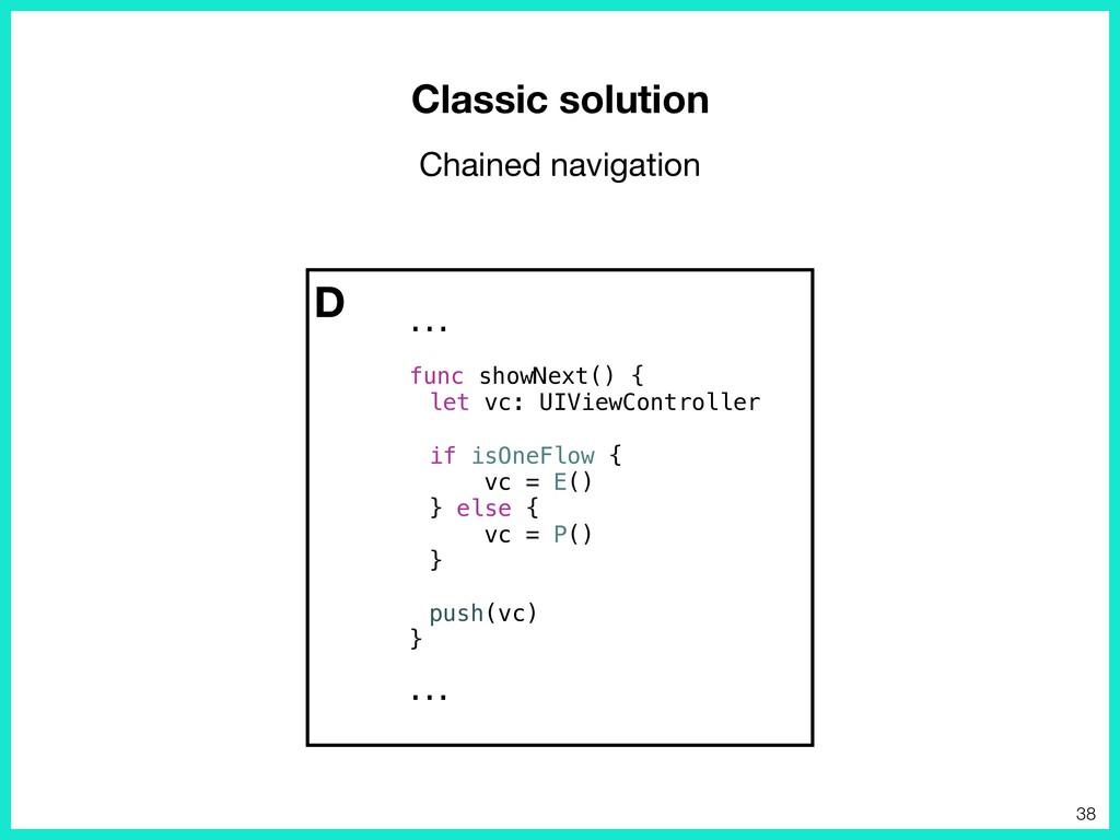 D Classic solution ... func showNext() { let vc...