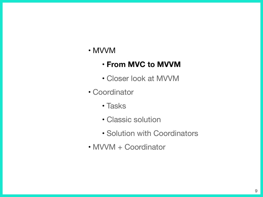 • MVVM  • From MVC to MVVM • Closer look at MVV...