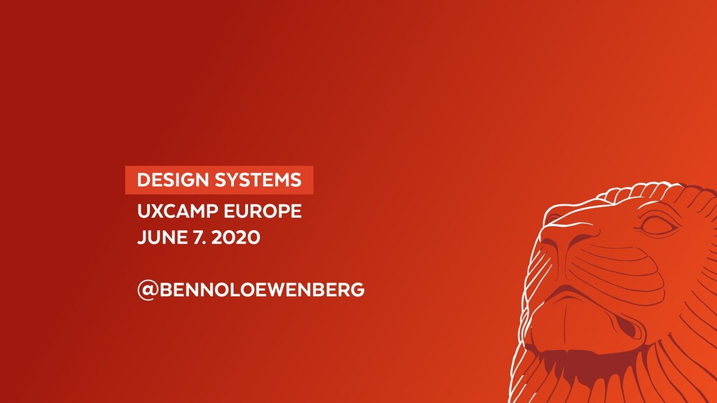 DESIGN SYSTEMS UXCAMP EUROPE JUNE 7. 2020 @B...