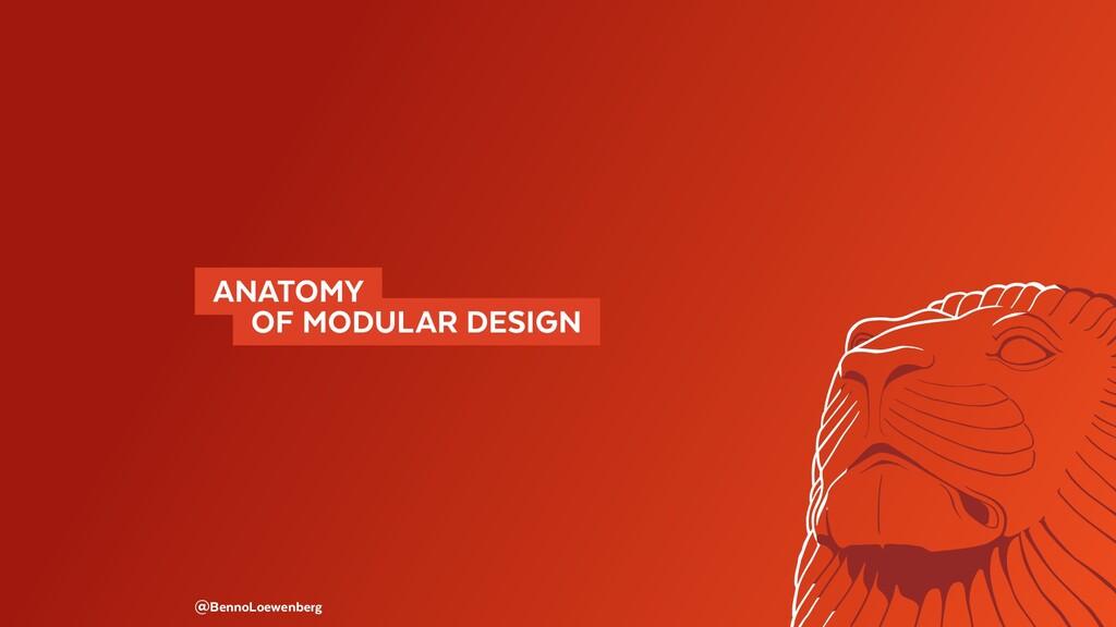 ANATOMY  OF MODULAR DESIGN @BennoLoewenberg