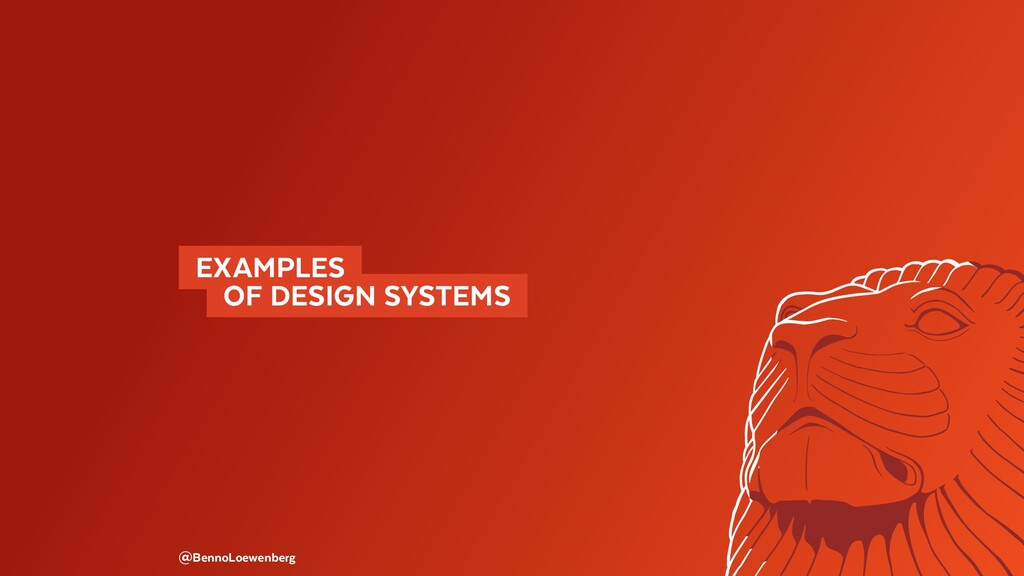 @BennoLoewenberg EXAMPLES  OF DESIGN SYSTEMS