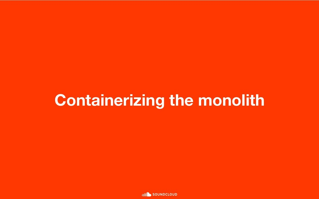Containerizing the monolith