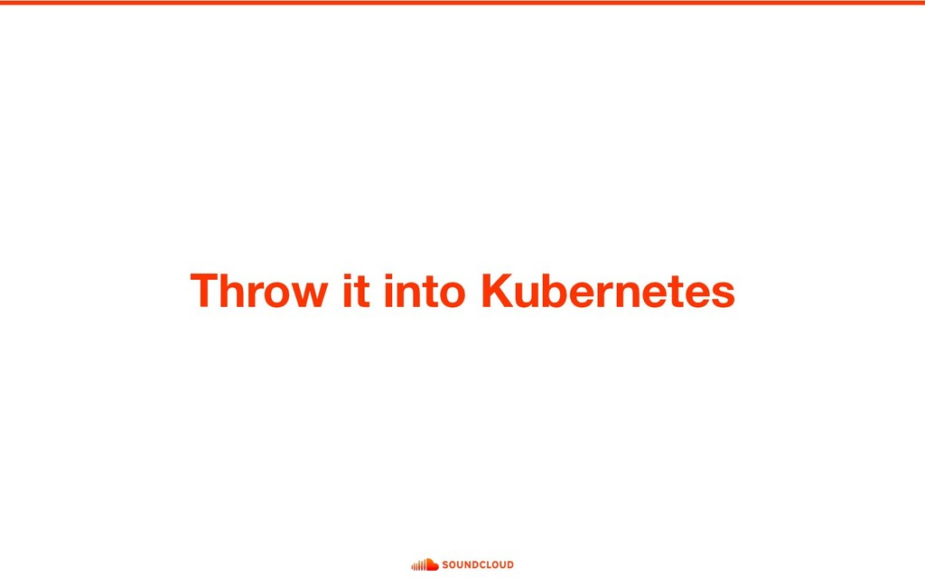 Throw it into Kubernetes