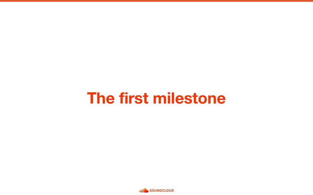 The first milestone