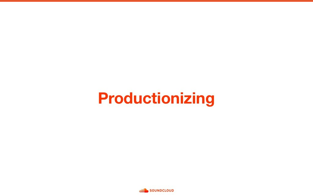 Productionizing