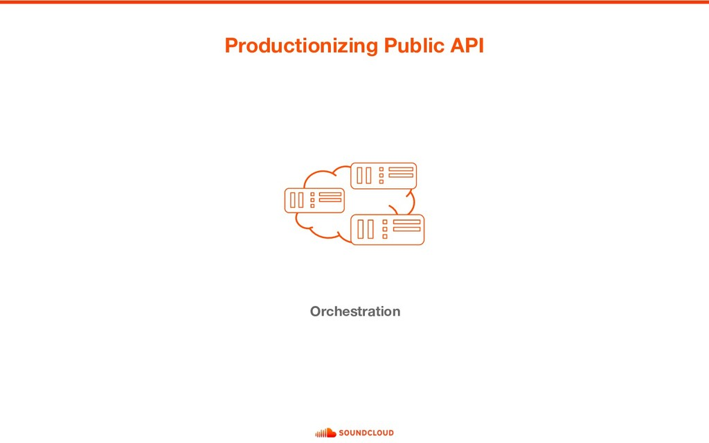 Orchestration Productionizing Public API