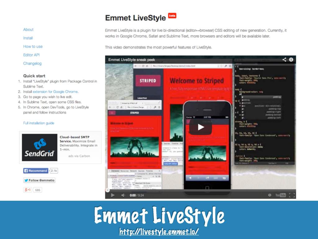 Emmet LiveStyle http:/ /livestyle.emmet.io/